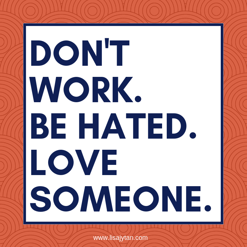 Dont Work | Be Hated | Love Someone
